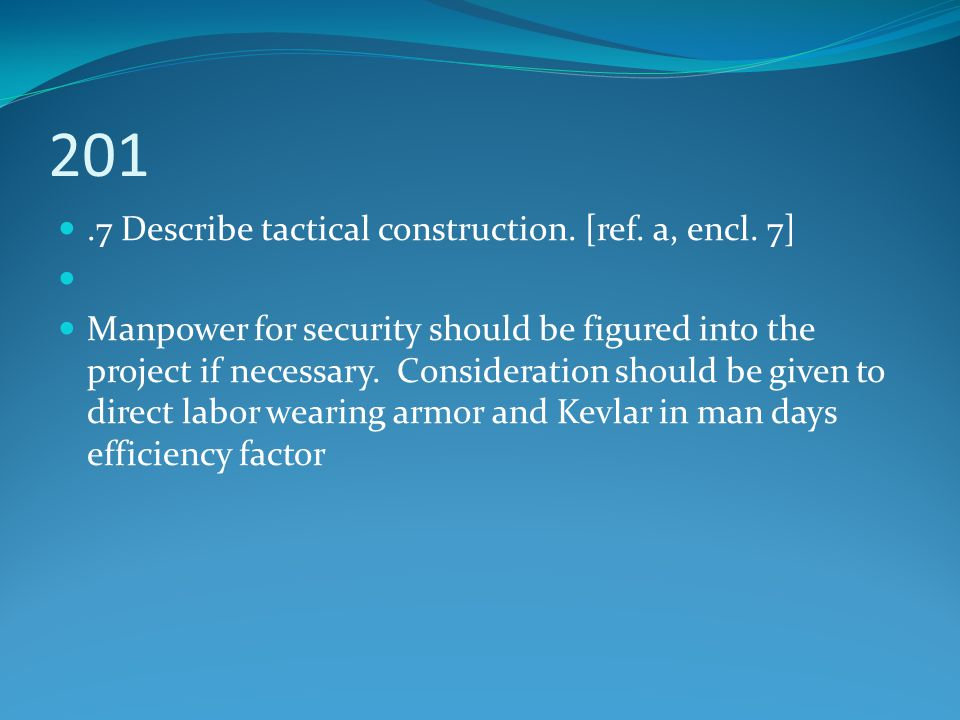 201 .7 Describe tactical construction. [ref. a, encl. 7]